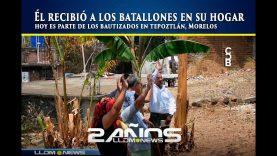 Él recibió a los batallones en su hogar, hoy es parte de los bautizados en Tepoztlán, Morelos.