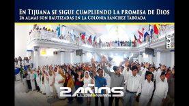 En Tijuana se sigue cumpliendo la promesa de Dios, 26 almas son bautizadas en Col. Sánchez Taboada